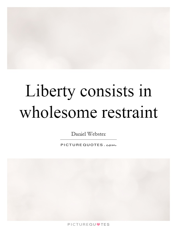 Liberty consists in wholesome restraint Picture Quote #1
