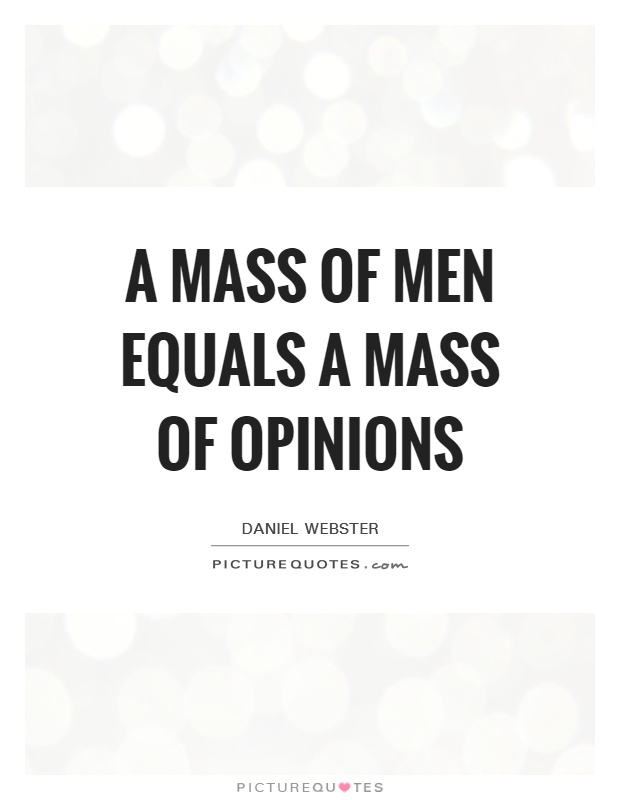 A mass of men equals a mass of opinions Picture Quote #1