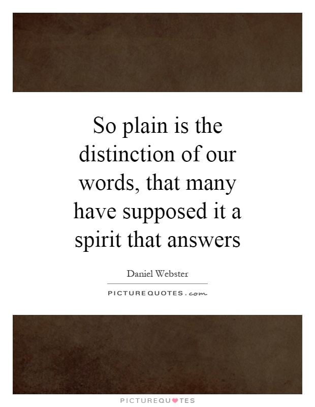 So plain is the distinction of our words, that many have supposed it a spirit that answers Picture Quote #1
