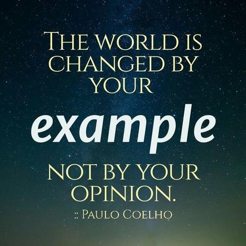 The world is changed by your example, not by your opinion Picture Quote #1