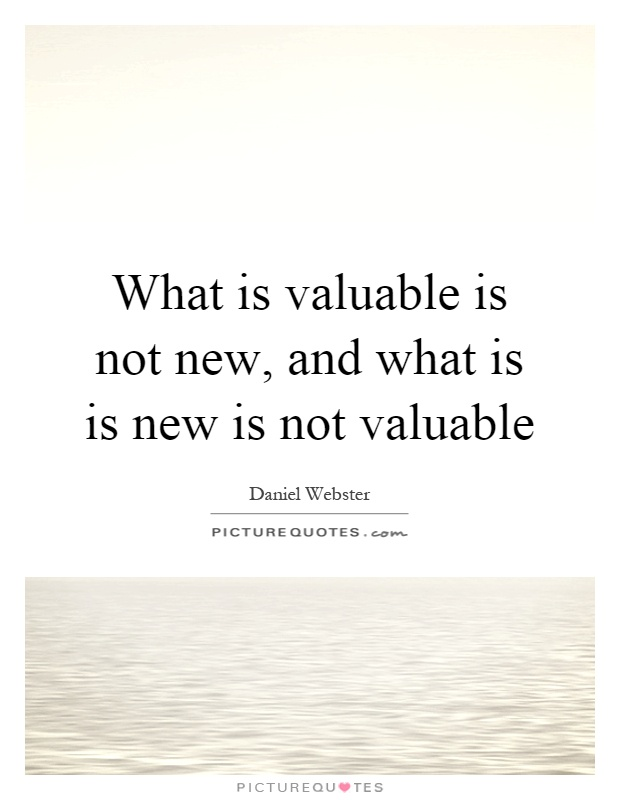 What is valuable is not new, and what is is new is not valuable Picture Quote #1