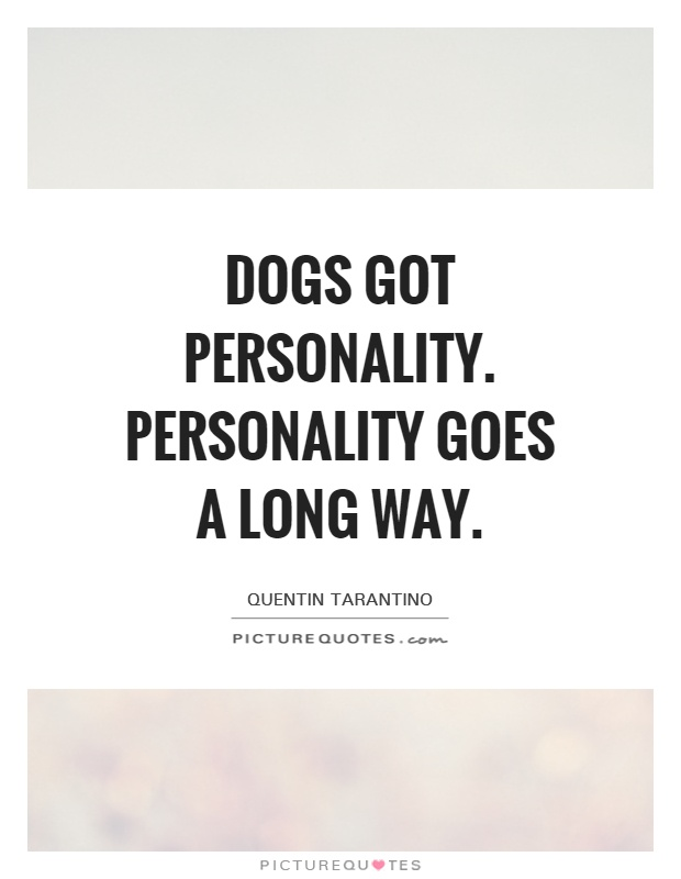 Dogs got personality. Personality goes a long way Picture Quote #1