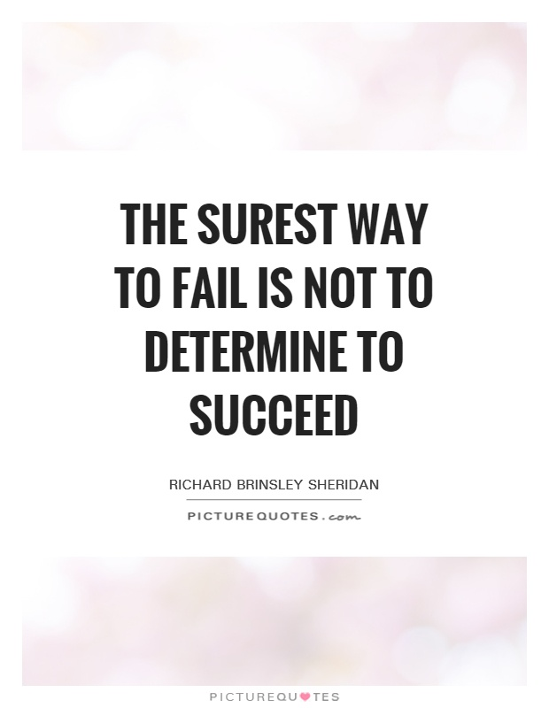 The surest way to fail is not to determine to succeed Picture Quote #1