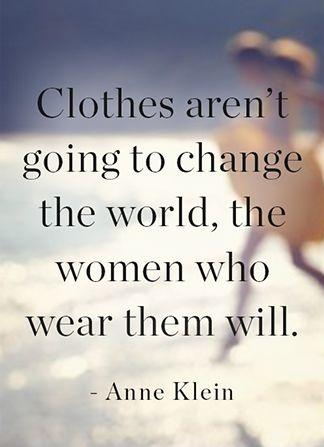Clothes aren't going to change the world, the women who wear them will Picture Quote #1