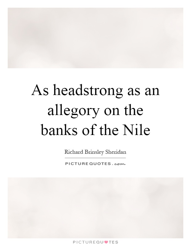 As headstrong as an allegory on the banks of the Nile Picture Quote #1