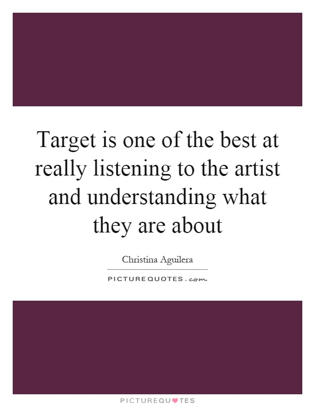 Target is one of the best at really listening to the artist and understanding what they are about Picture Quote #1