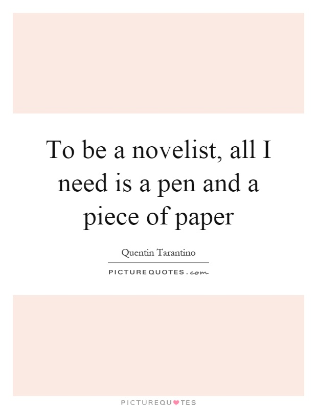 To be a novelist, all I need is a pen and a piece of paper Picture Quote #1