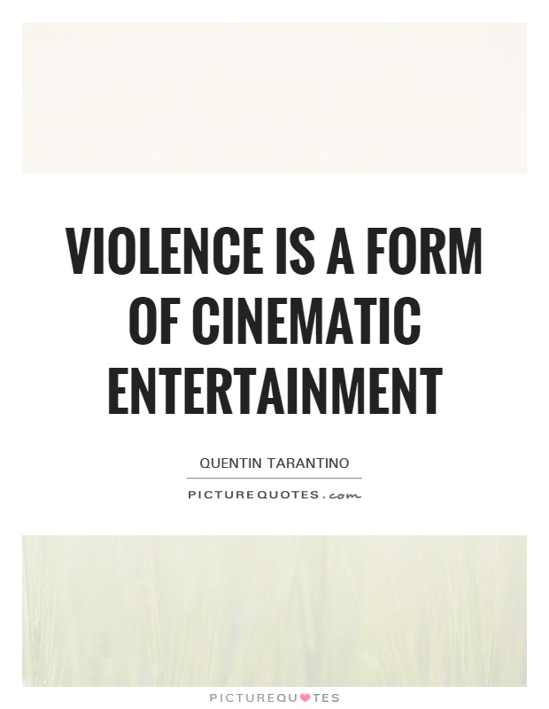 Violence is a form of cinematic entertainment Picture Quote #1