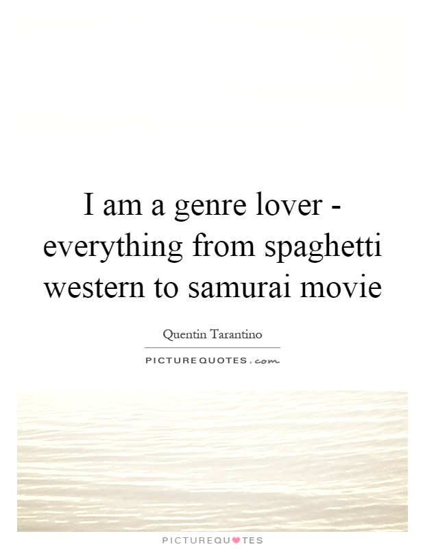 I am a genre lover - everything from spaghetti western to samurai movie Picture Quote #1