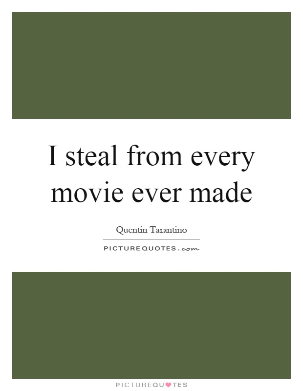 I steal from every movie ever made Picture Quote #1