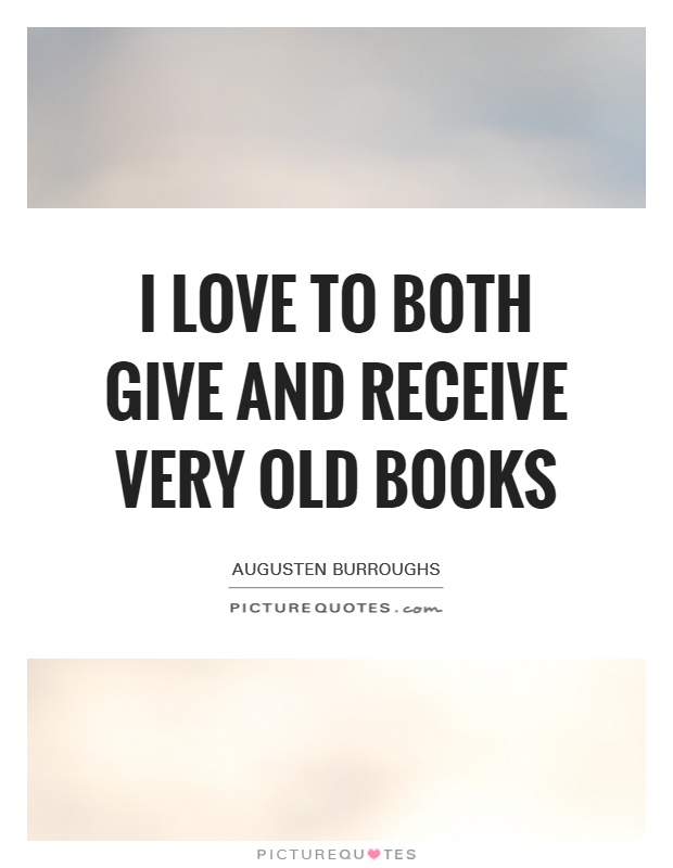 I love to both give and receive very old books Picture Quote #1
