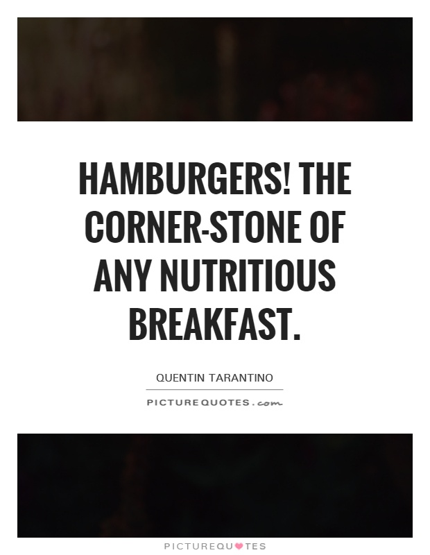 Hamburgers! The corner-stone of any nutritious breakfast Picture Quote #1