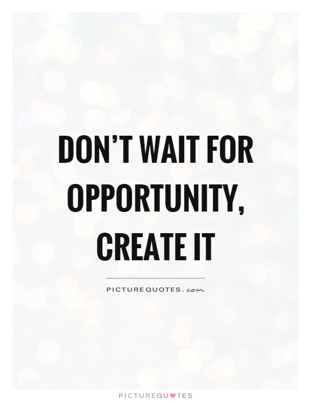 Empowering Quotes Impressive Don't Wait For Opportunity Create It  Picture Quotes