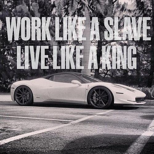 Work like a slave. Live like a king Picture Quote #1
