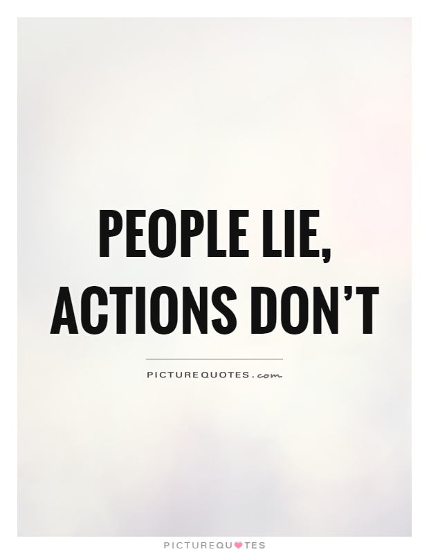People lie, actions don't Picture Quote #1