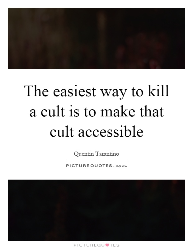 The easiest way to kill a cult is to make that cult accessible Picture Quote #1