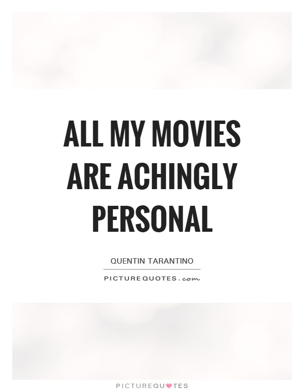 All my movies are achingly personal Picture Quote #1