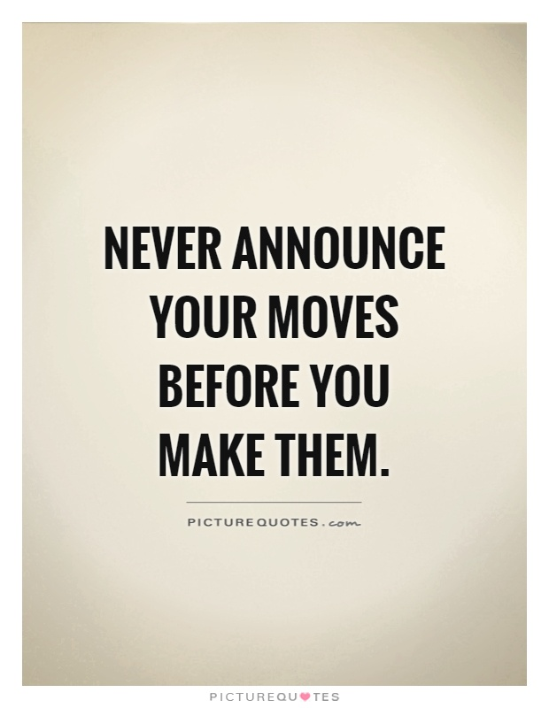 Never announce your moves before you make them Picture Quote #1