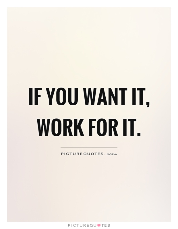 If you want it, work for it Picture Quote #1