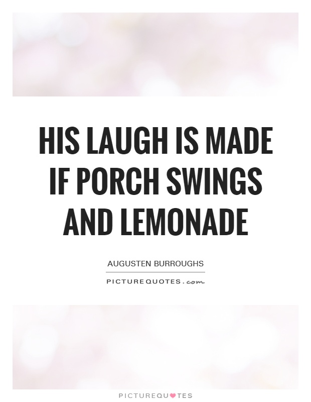His laugh is made if porch swings and lemonade Picture Quote #1