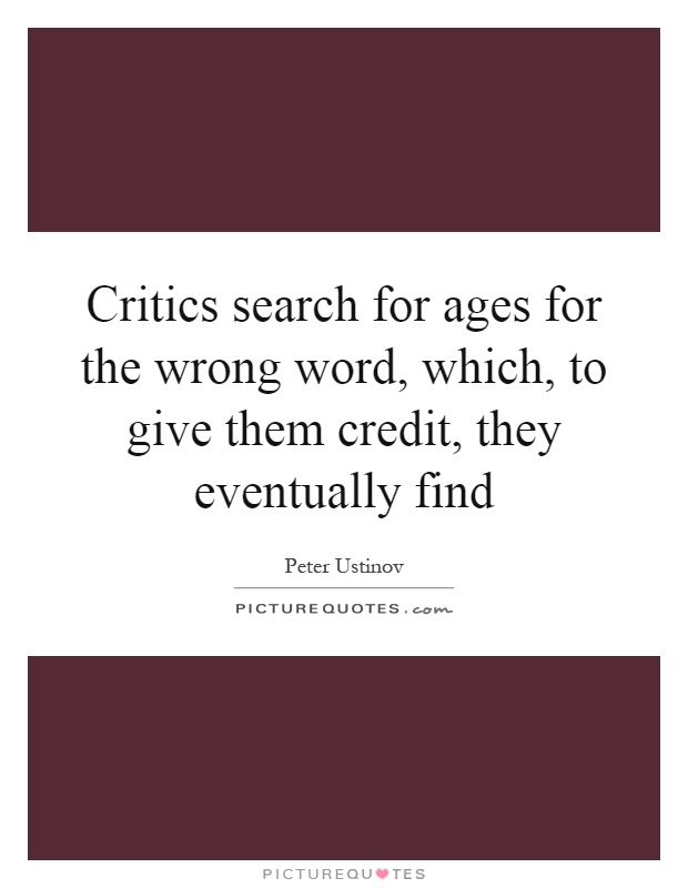 Critics search for ages for the wrong word, which, to give them credit, they eventually find Picture Quote #1