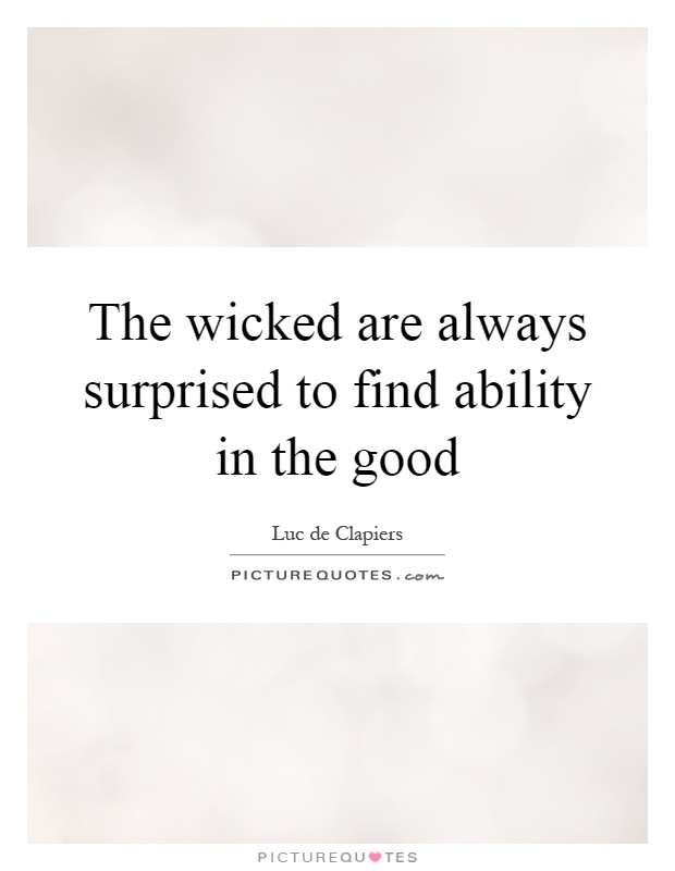 The wicked are always surprised to find ability in the good Picture Quote #1