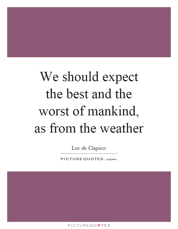 We should expect the best and the worst of mankind, as from the weather Picture Quote #1