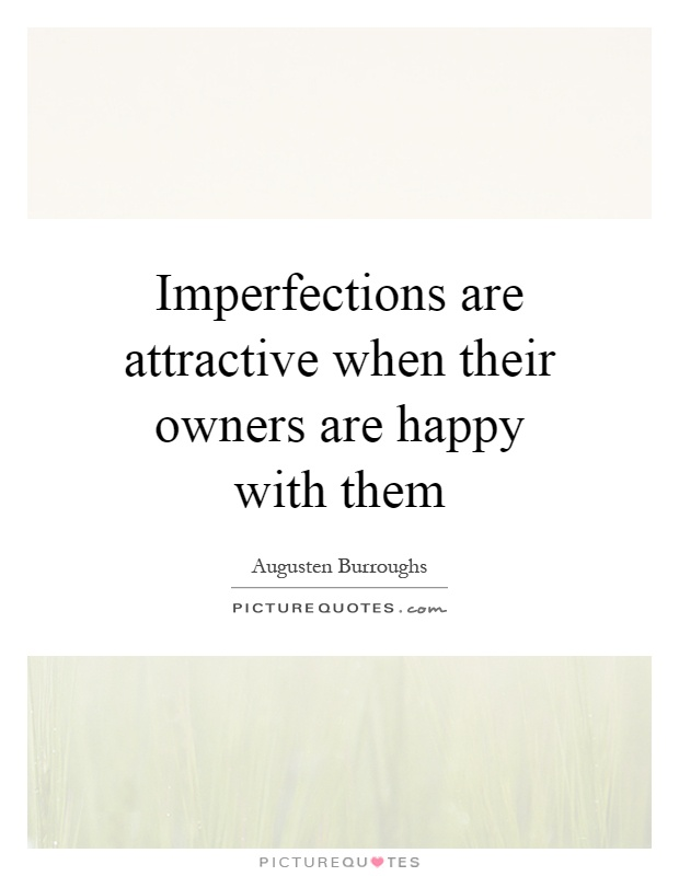Imperfections are attractive when their owners are happy with them Picture Quote #1