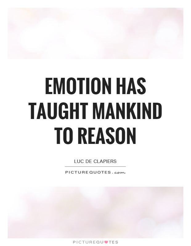 Emotion has taught mankind to reason Picture Quote #1