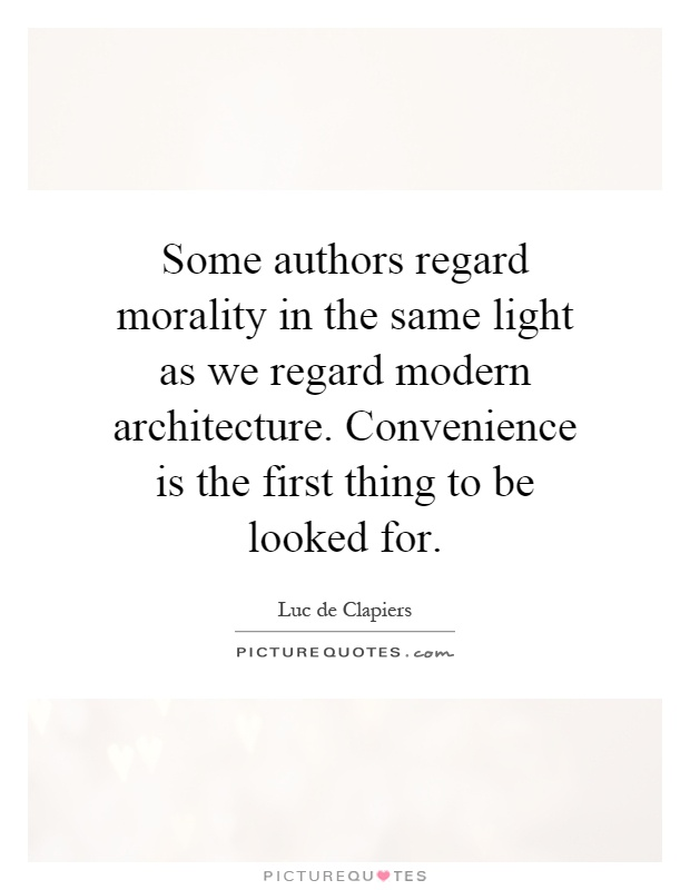 Some authors regard morality in the same light as we regard modern architecture. Convenience is the first thing to be looked for Picture Quote #1