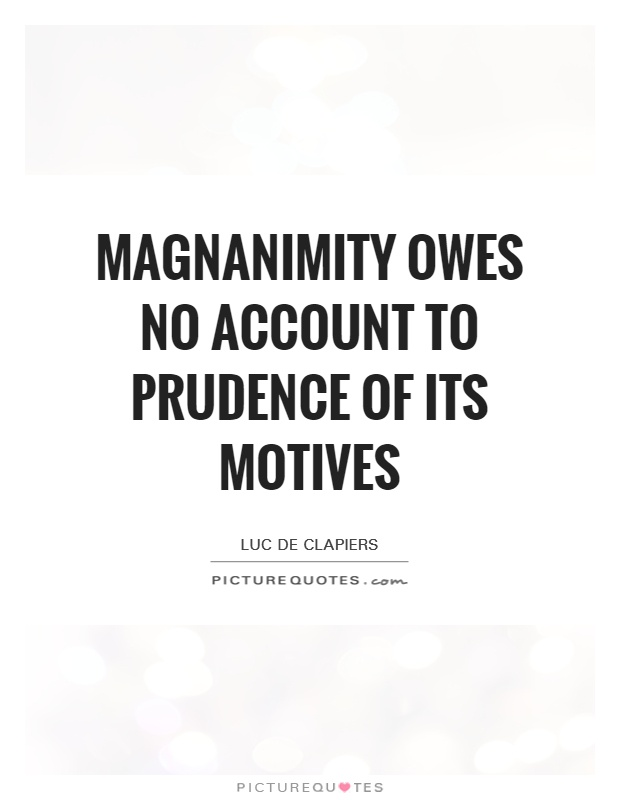 Magnanimity owes no account to prudence of its motives Picture Quote #1
