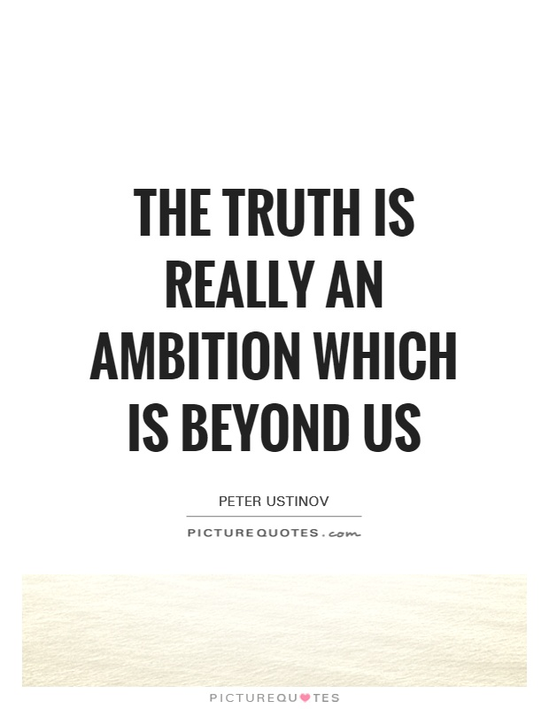 The truth is really an ambition which is beyond us Picture Quote #1