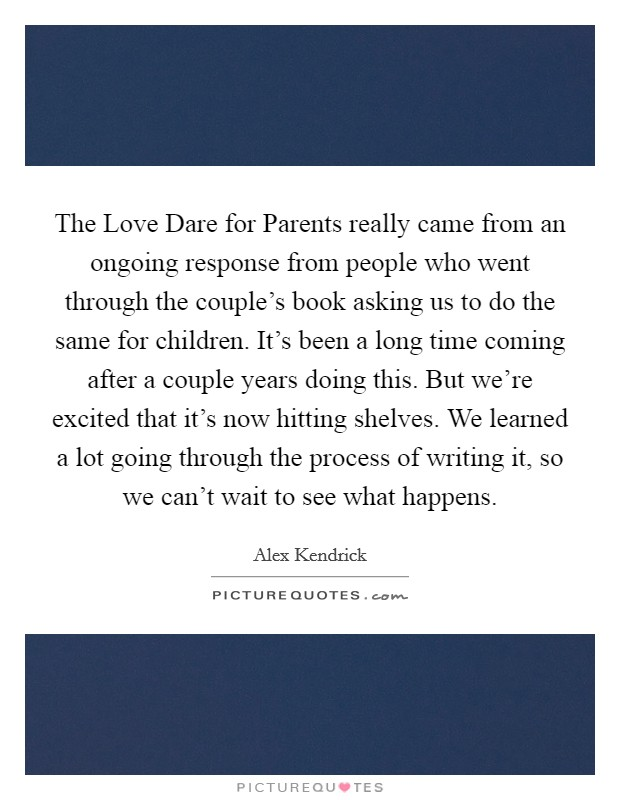The Love Dare For Parents Really Came From An Ongoing Response From People Who Went Through The Couples Book Asking Us To Do The Same For Children