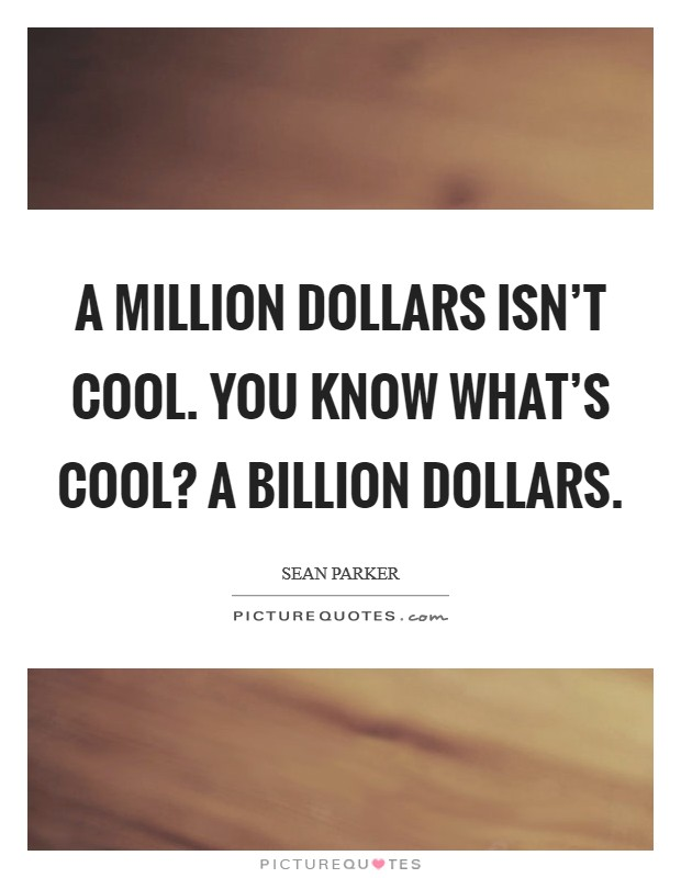 A million dollars isn't cool. You know what's cool? A billion dollars Picture Quote #1