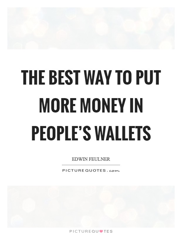 The best way to put more money in people's wallets Picture Quote #1