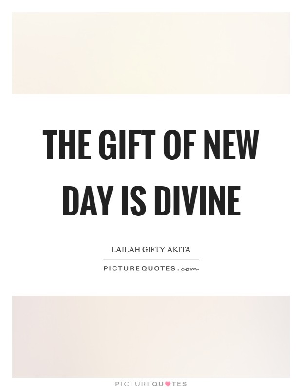 The gift of new day is divine Picture Quote #1