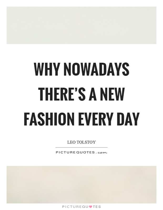 Why nowadays there's a new fashion every day Picture Quote #1
