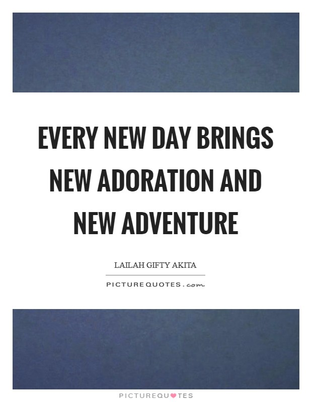 Every new day brings new adoration and new adventure Picture Quote #1