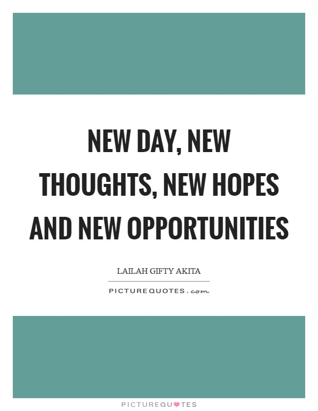New day, new thoughts, new hopes and new opportunities Picture Quote #1