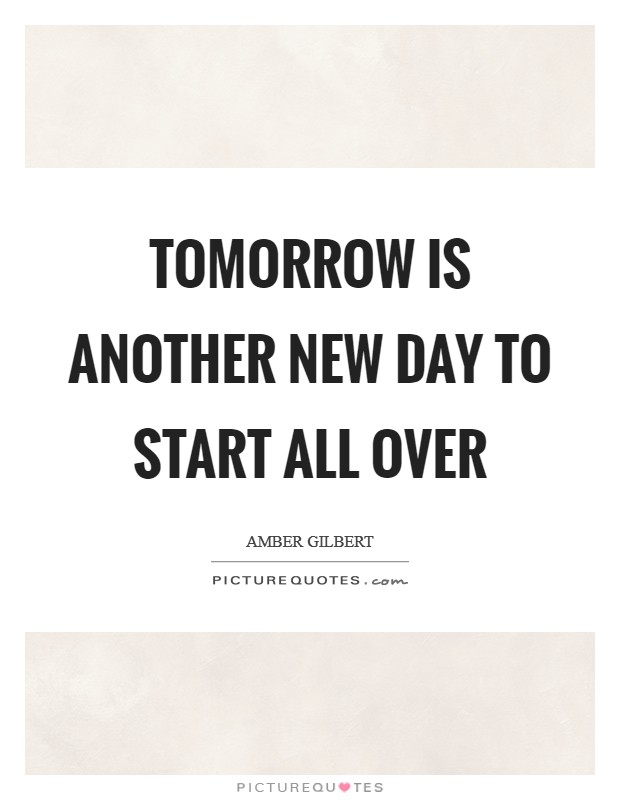 Tomorrow is another new day to start all over Picture Quote #1