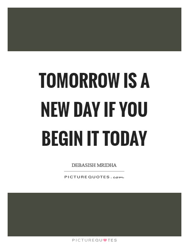 Tomorrow is a new day if you begin it today Picture Quote #1