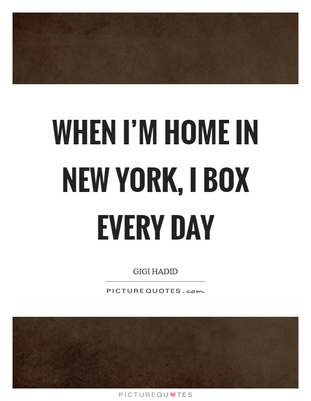 When I'm home in New York, I box every day Picture Quote #1