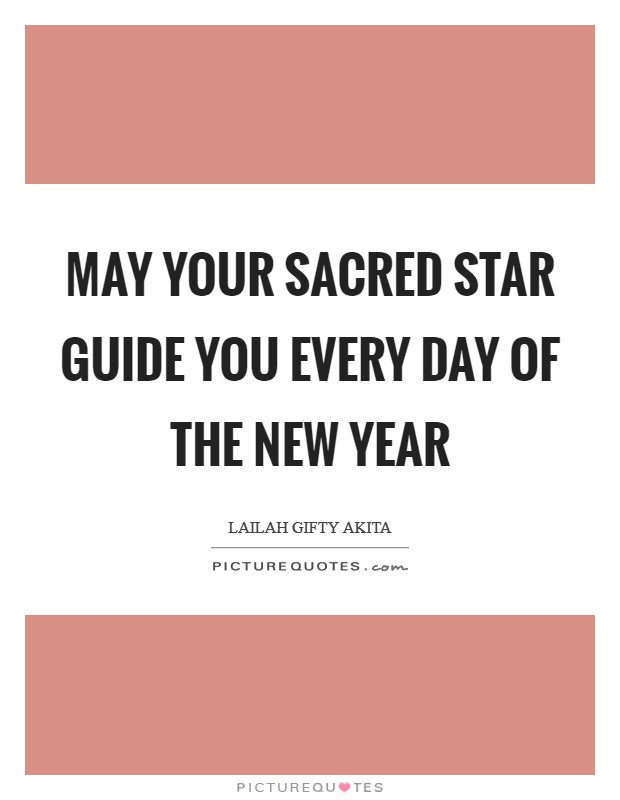 May your sacred star guide you every day of the New Year Picture Quote #1