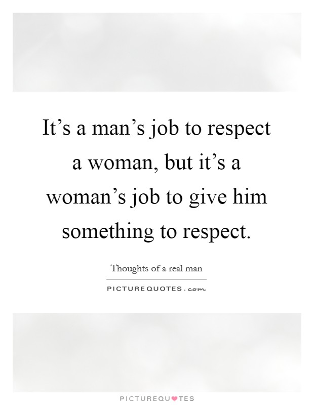 When A Man Respects A Woman Quote: Thoughts Of A Real Man Quotes & Sayings