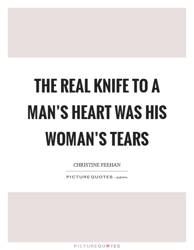 The real knife to a man's heart was his woman's tears Picture Quote #1
