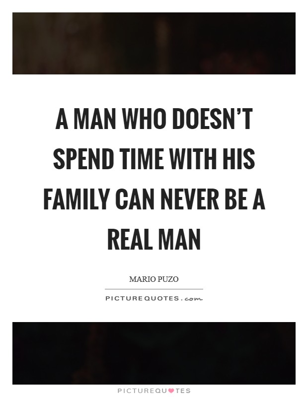 A man who doesn't spend time with his family can never be a real man Picture Quote #1