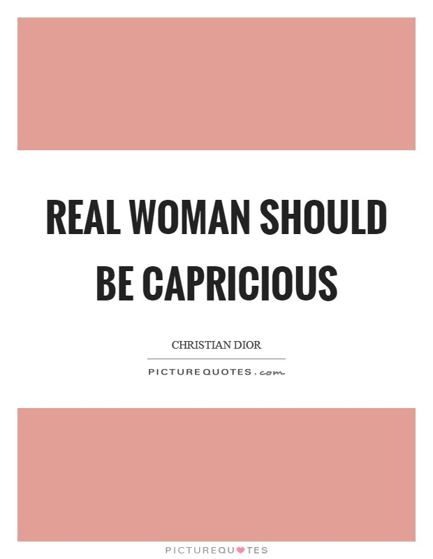 Real woman should be capricious Picture Quote #1