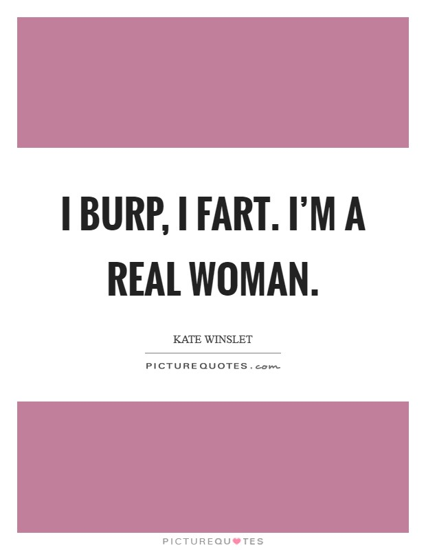 I burp, I fart. I'm a real woman Picture Quote #1