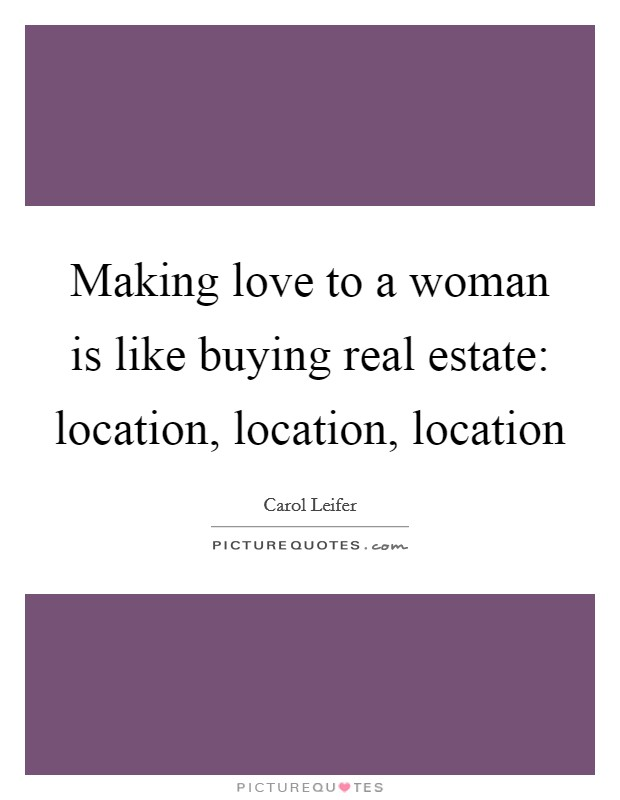 Making love to a woman is like buying real estate: location, location, location Picture Quote #1