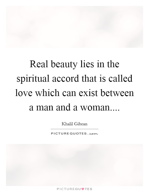 Real beauty lies in the spiritual accord that is called love which can exist between a man and a woman Picture Quote #1